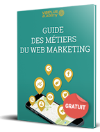 Guide des métiers du Web Marketing et de la Communication Digitale
